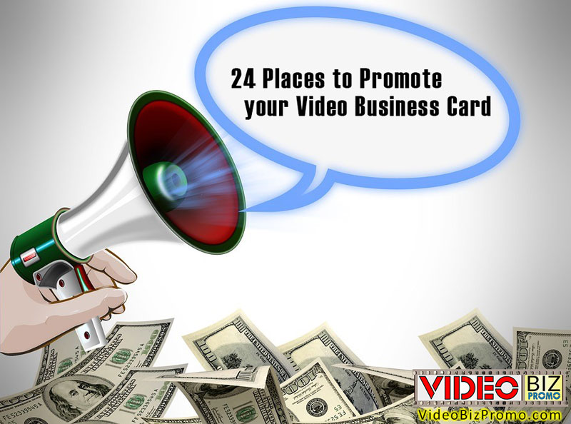 24 Places to Promote your Video Business Card